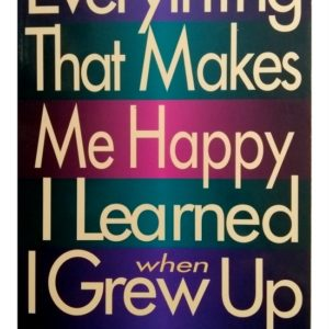Everything that Makes Me Happy I Learned when I Grew UP